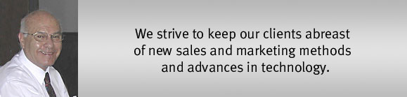 We strive to keep our clients abreast of new sales and marketing methods and advances in technology.